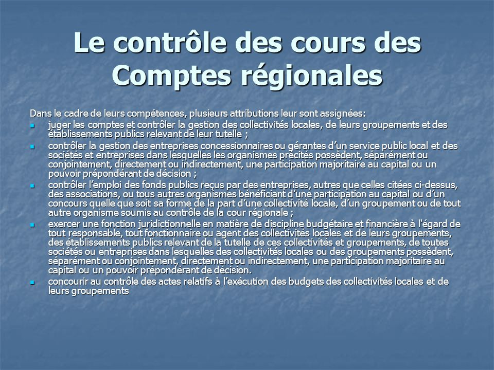 Le contrôle des cours des Comptes régionales Dans le cadre de leurs compétences, plusieurs attributions leur sont assignées: juger les comptes et cont