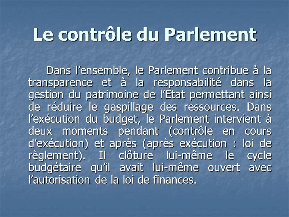 Le contrôle du Parlement Dans lensemble, le Parlement contribue à la transparence et à la responsabilité dans la gestion du patrimoine de lEtat permet