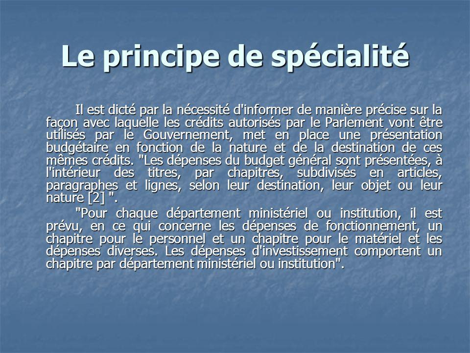 Le principe de spécialité Il est dicté par la nécessité d'informer de manière précise sur la façon avec laquelle les crédits autorisés par le Parlemen