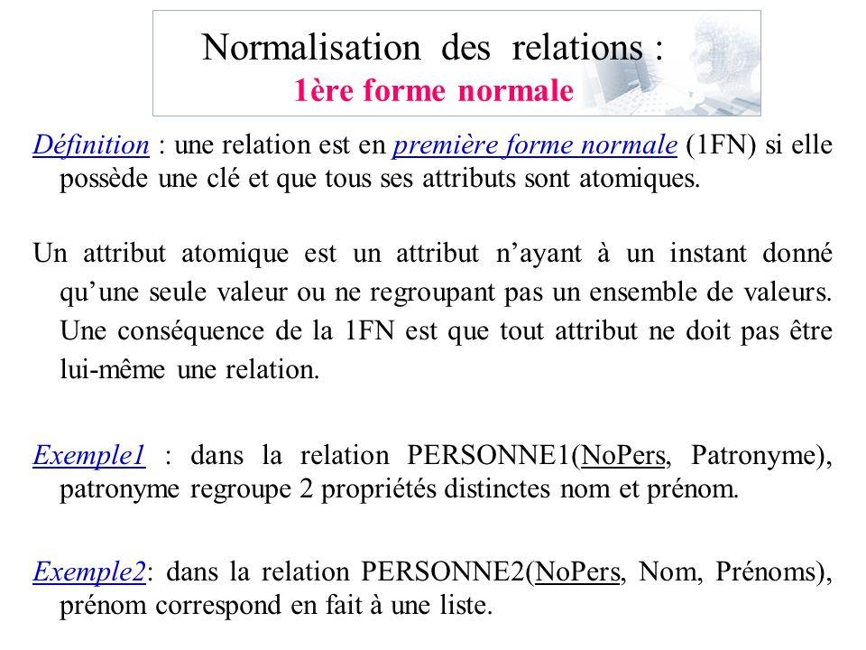 Normalisation des relations : 1ère forme normale Définition : une relation est en première forme normale (1FN) si elle possède une clé et que tous ses