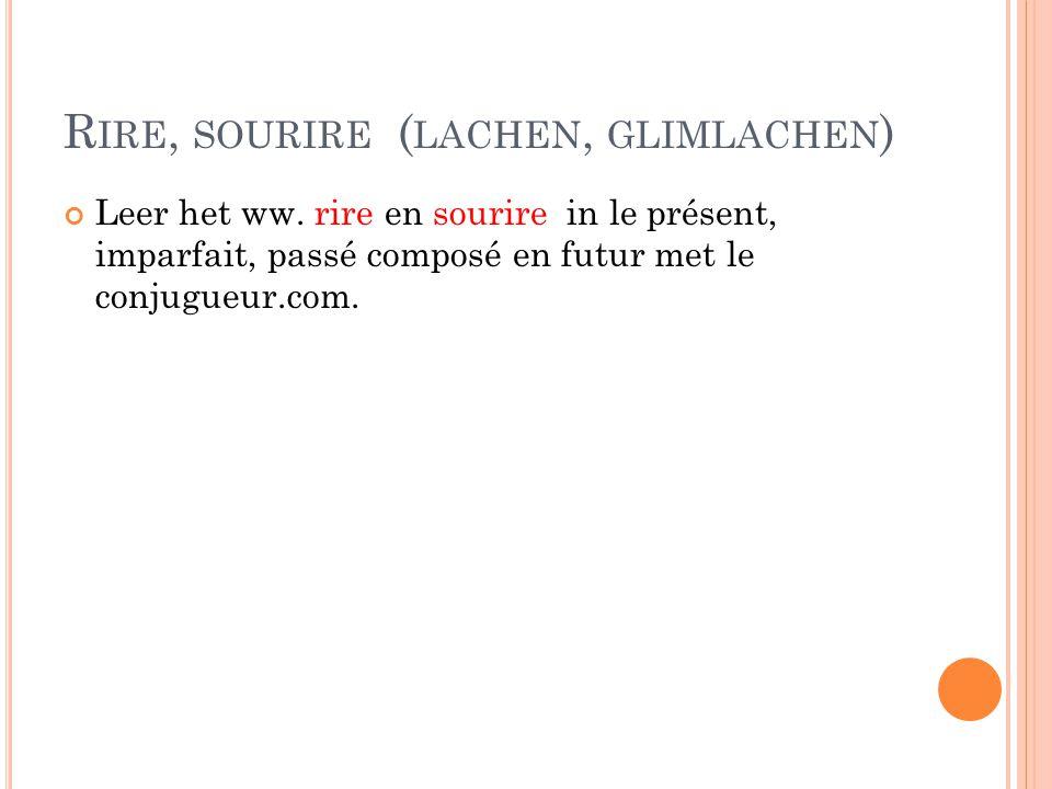 R IRE, SOURIRE ( LACHEN, GLIMLACHEN ) Leer het ww.