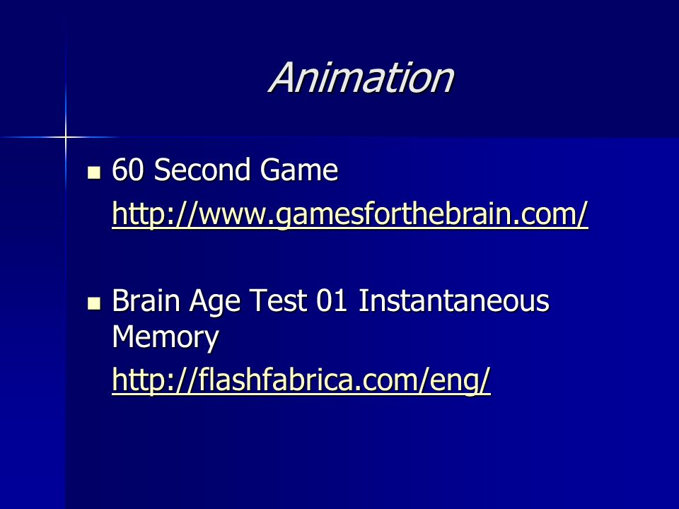 Animation 60 Second Game 60 Second Game http://www.gamesforthebrain.com/ Brain Age Test 01 Instantaneous Memory Brain Age Test 01 Instantaneous Memory http://flashfabrica.com/eng/