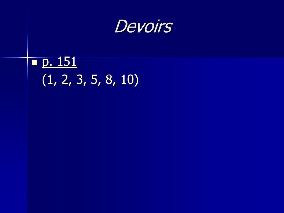 Devoirs p. 151 p. 151 (1, 2, 3, 5, 8, 10)