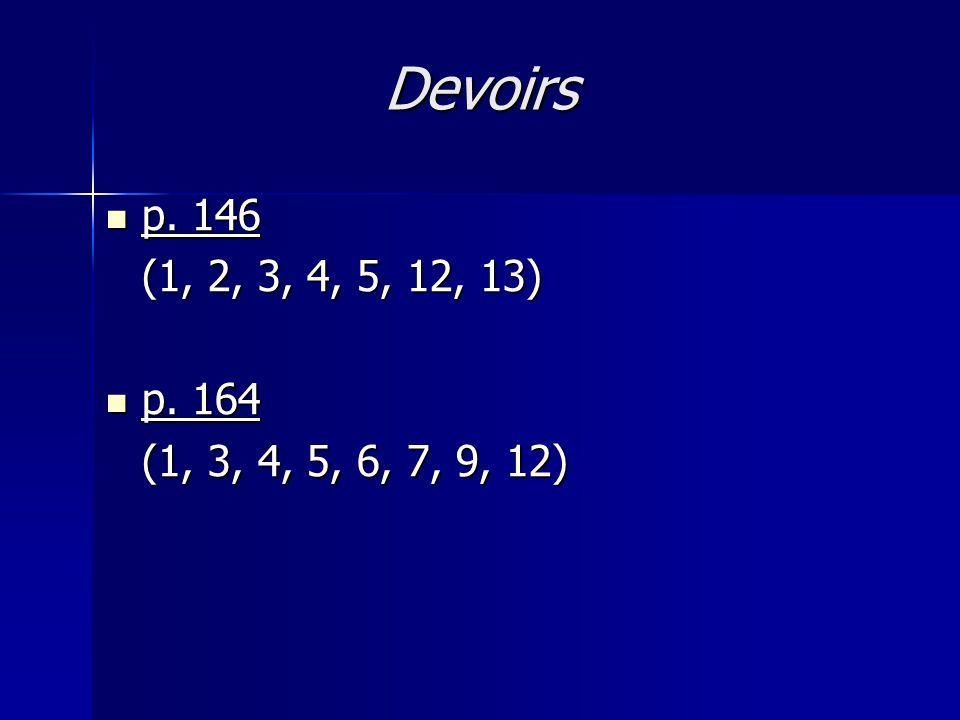 Devoirs p. 146 p. 146 (1, 2, 3, 4, 5, 12, 13) p. 164 p. 164 (1, 3, 4, 5, 6, 7, 9, 12)