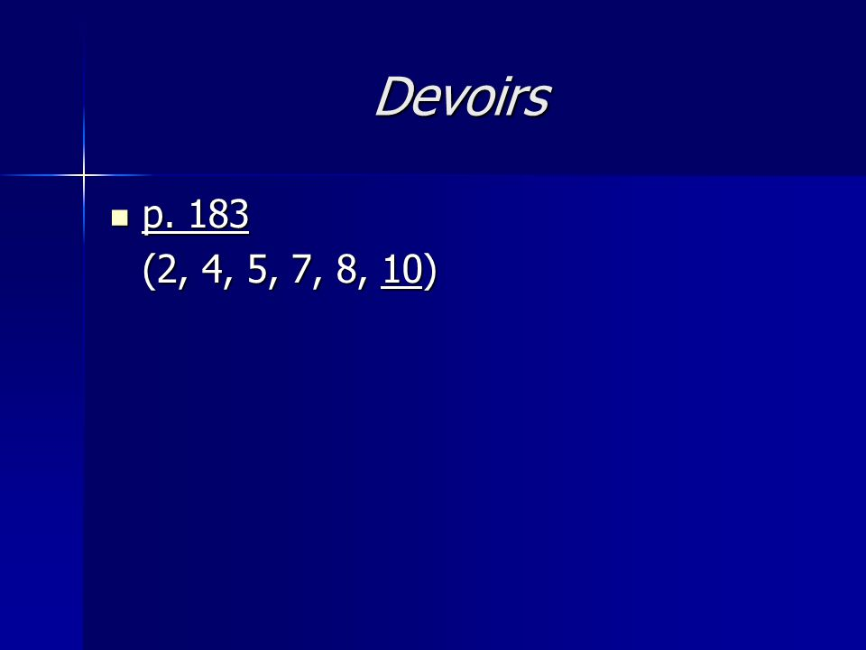 Devoirs p. 183 p. 183 (2, 4, 5, 7, 8, 10)