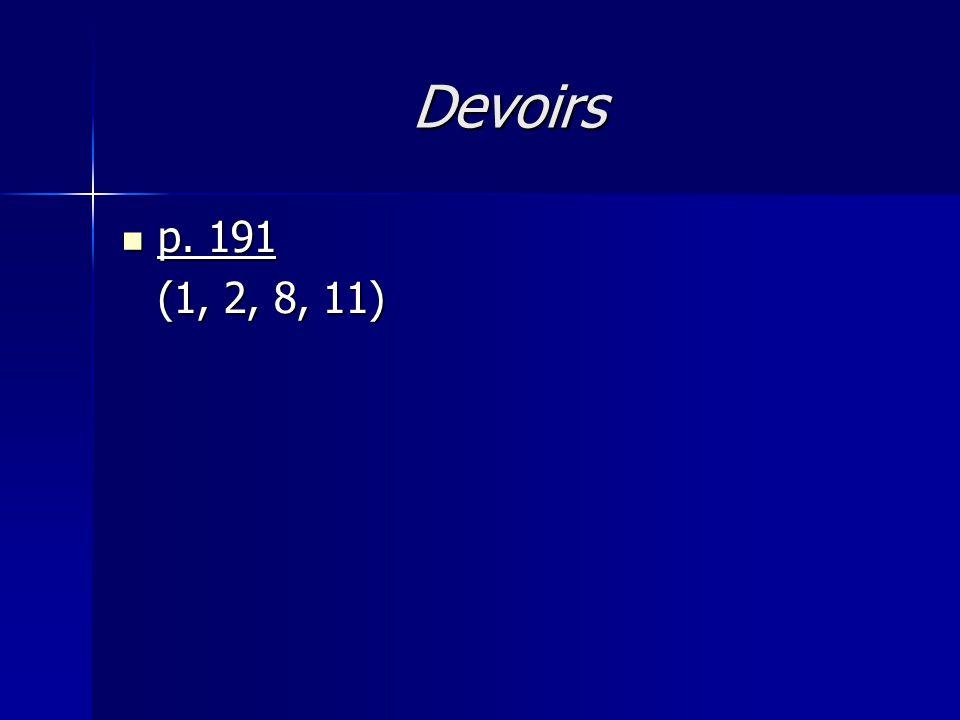 Devoirs p. 191 p. 191 (1, 2, 8, 11)