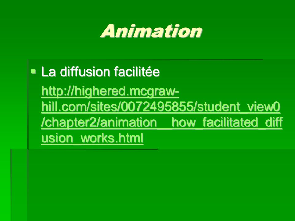 Animation La diffusion facilitée La diffusion facilitée http://highered.mcgraw- hill.com/sites/0072495855/student_view0 /chapter2/animation__how_facil