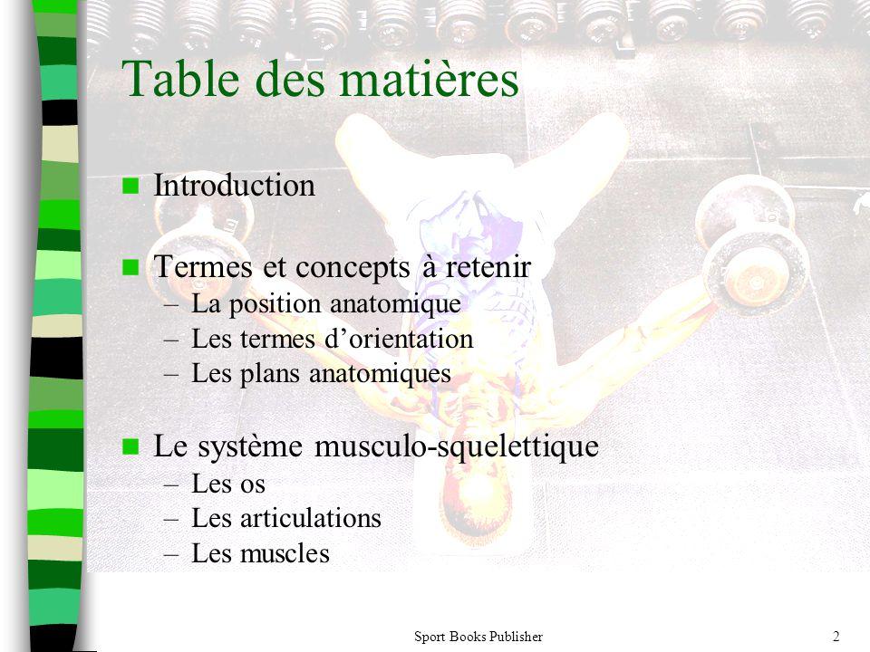 Sport Books Publisher2 Table des matières Introduction Termes et concepts à retenir –La position anatomique –Les termes dorientation –Les plans anatom