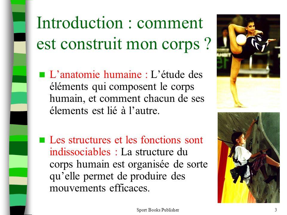 Sport Books Publisher3 Introduction : comment est construit mon corps ? Lanatomie humaine : Létude des éléments qui composent le corps humain, et comm