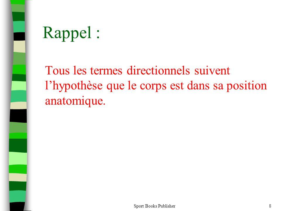 Sport Books Publisher8 Rappel : Tous les termes directionnels suivent lhypothèse que le corps est dans sa position anatomique.