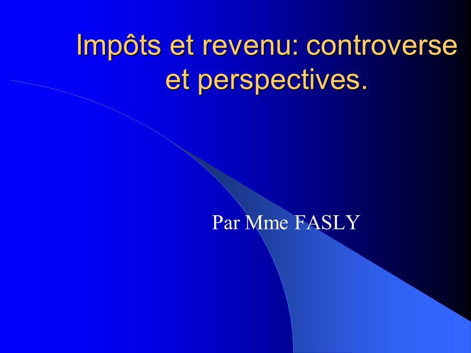 Impôts et revenu: controverse et perspectives. Par Mme FASLY