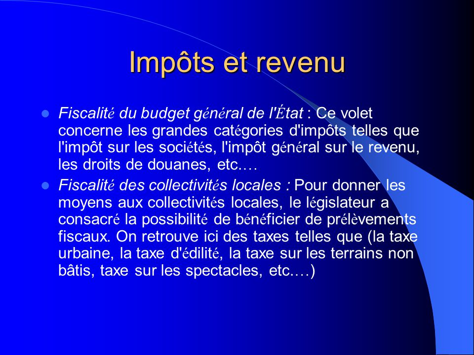 Impôts et revenu Le champ de la fiscalit é marocaine Les pr é l è vements à caract è re fiscal recouvrent un champ assez vaste compte tenu de l'entit