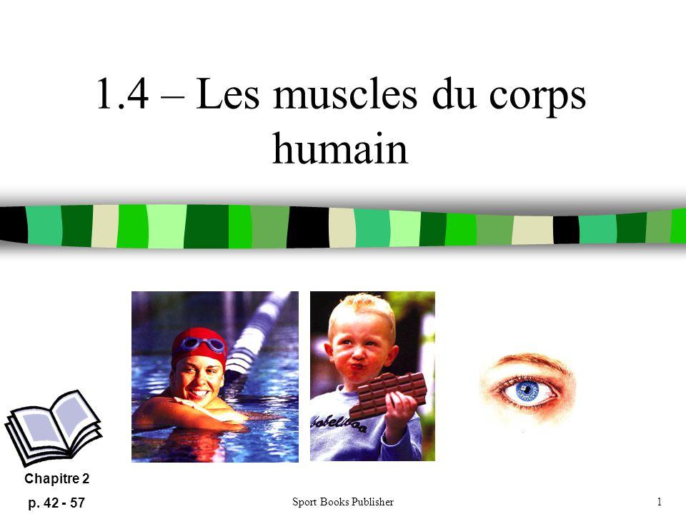 Sport Books Publisher1 1.4 – Les muscles du corps humain Chapitre 2 p. 42 - 57