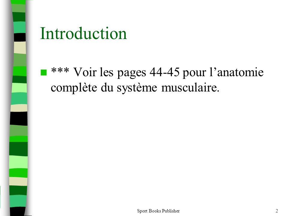 Introduction *** Voir les pages 44-45 pour lanatomie complète du système musculaire. Sport Books Publisher2