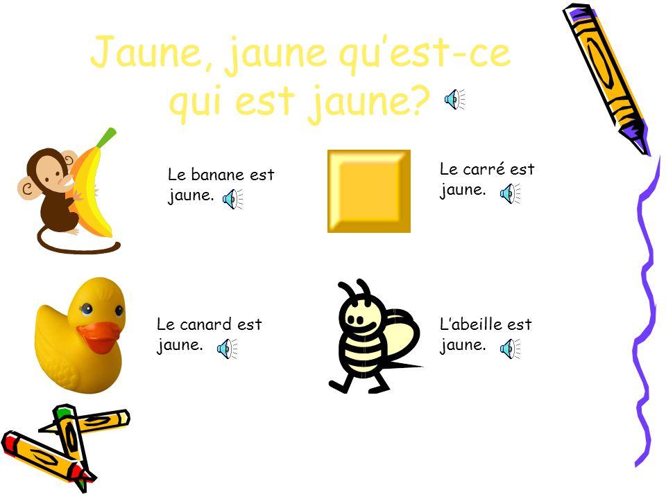 Jaune, jaune quest-ce qui est jaune.Le banane est jaune.
