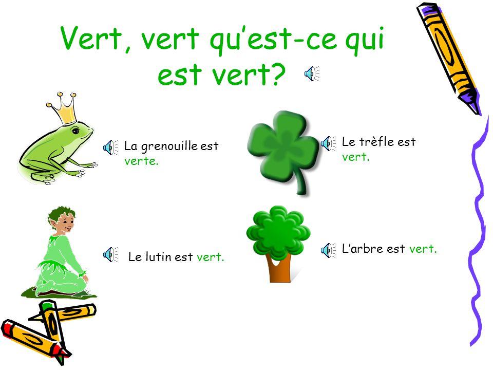 Vert, vert quest-ce qui est vert.La grenouille est verte.