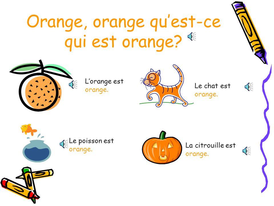 Orange, orange quest-ce qui est orange.Lorange est orange.