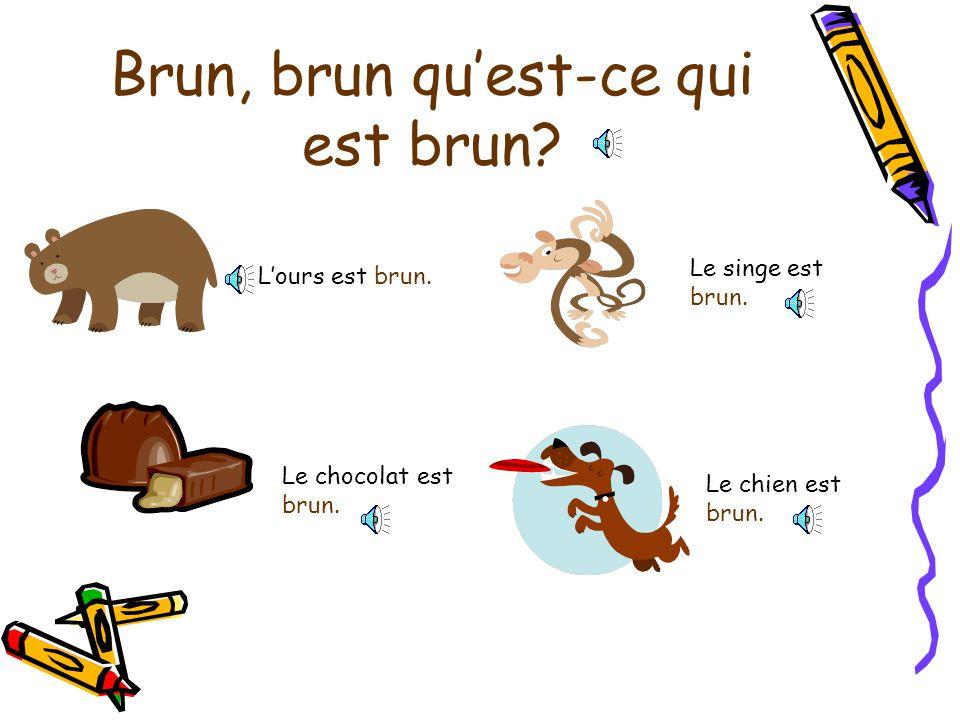 Brun, brun quest-ce qui est brun.Lours est brun. Le singe est brun.