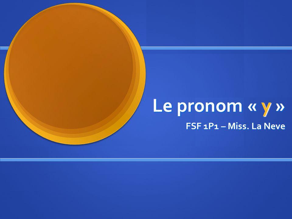Le pronom « y » FSF 1P1 – Miss. La Neve