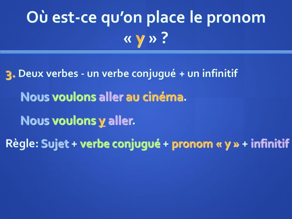 Où est-ce quon place le pronom « y » . 3.