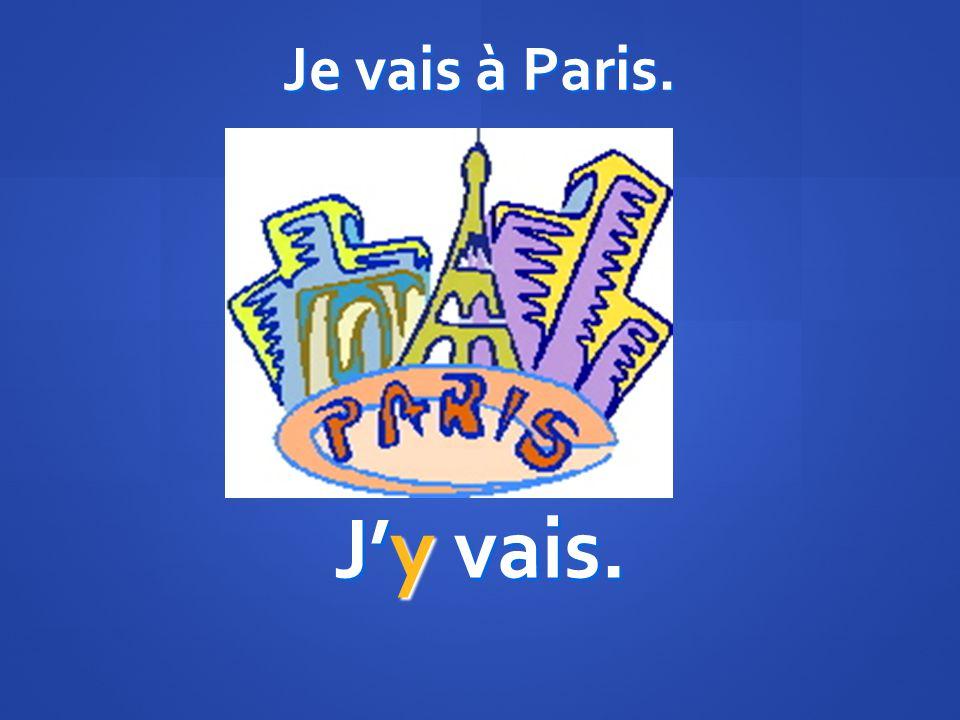 Je vais à Paris. Jy vais.