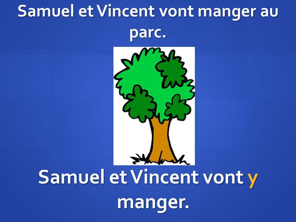 Samuel et Vincent vont manger au parc. Samuel et Vincent vont y manger.