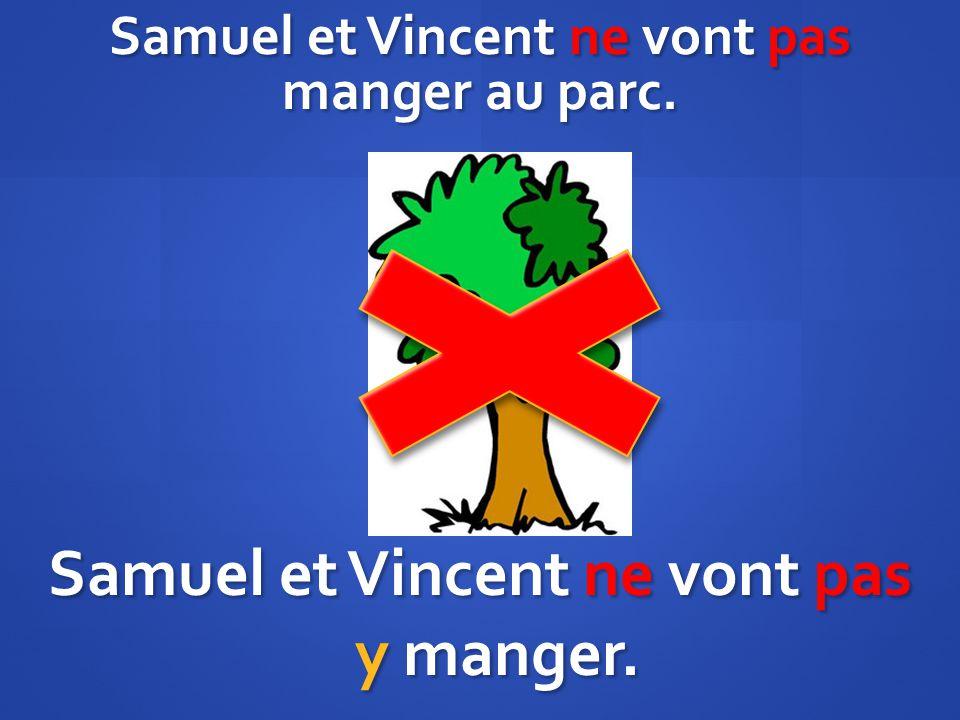 Samuel et Vincent ne vont pas manger au parc. Samuel et Vincent ne vont pas y manger.