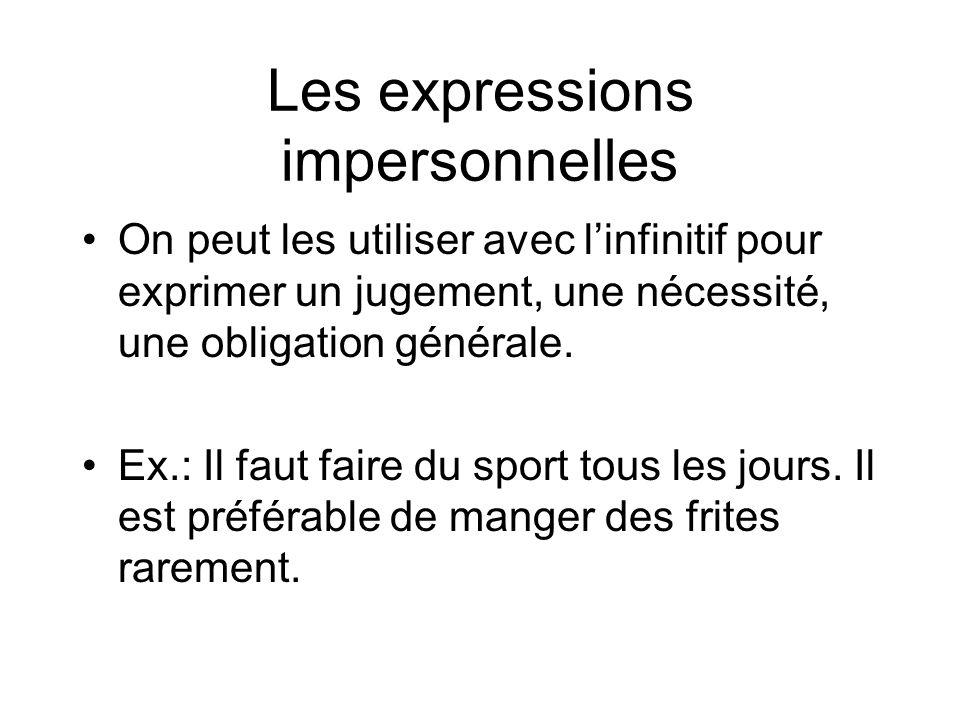 Les expressions impersonnelles On peut les utiliser avec linfinitif pour exprimer un jugement, une nécessité, une obligation générale. Ex.: Il faut fa