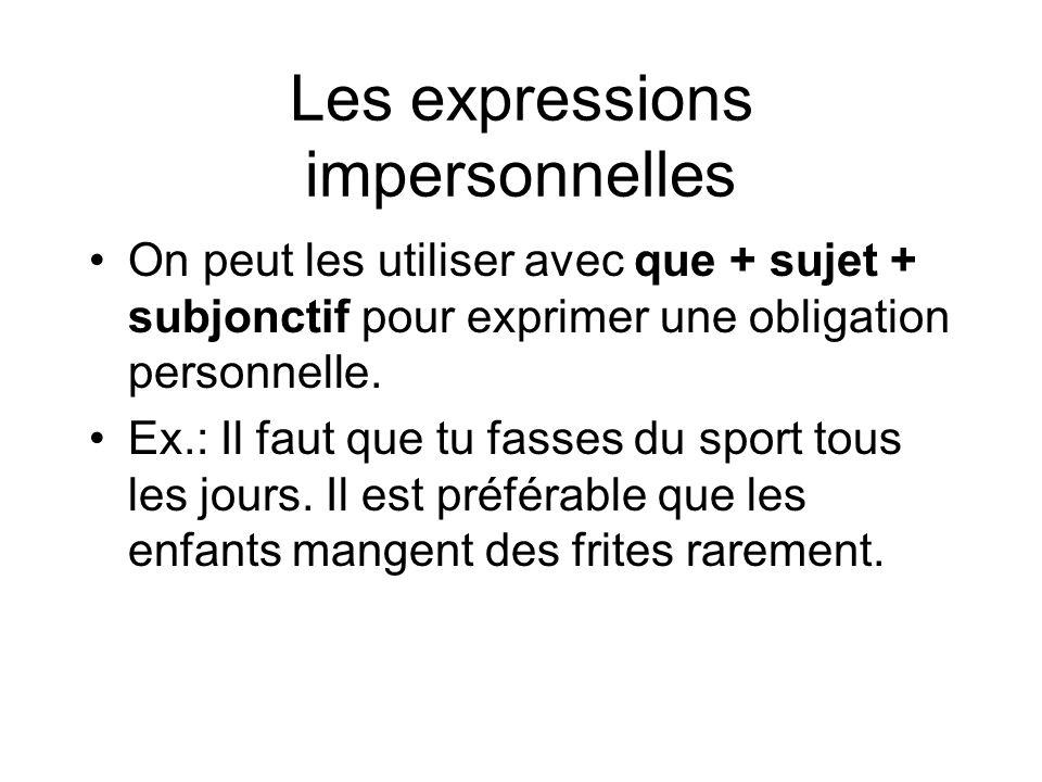 Les expressions impersonnelles On peut les utiliser avec que + sujet + subjonctif pour exprimer une obligation personnelle. Ex.: Il faut que tu fasses
