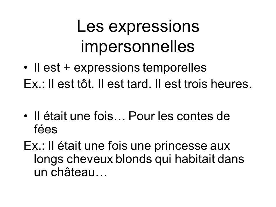 Les expressions impersonnelles Il est + expressions temporelles Ex.: Il est tôt. Il est tard. Il est trois heures. Il était une fois… Pour les contes