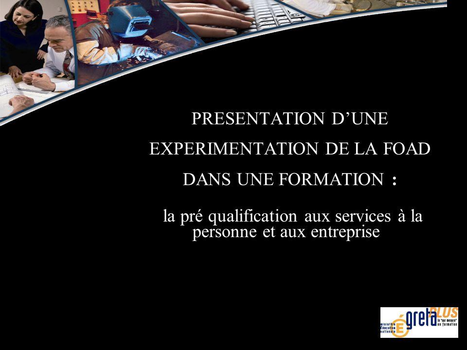 PRESENTATION DUNE EXPERIMENTATION DE LA FOAD DANS UNE FORMATION : la pré qualification aux services à la personne et aux entreprise