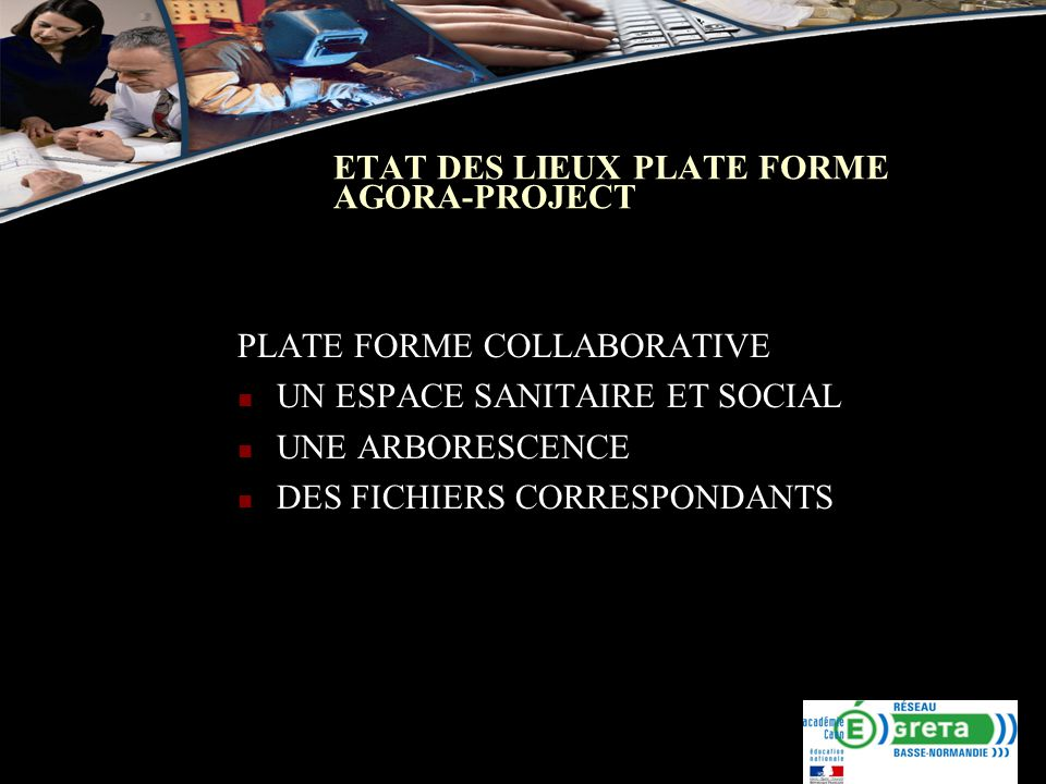ETAT DES LIEUX PLATE FORME AGORA-PROJECT PLATE FORME COLLABORATIVE UN ESPACE SANITAIRE ET SOCIAL UNE ARBORESCENCE DES FICHIERS CORRESPONDANTS