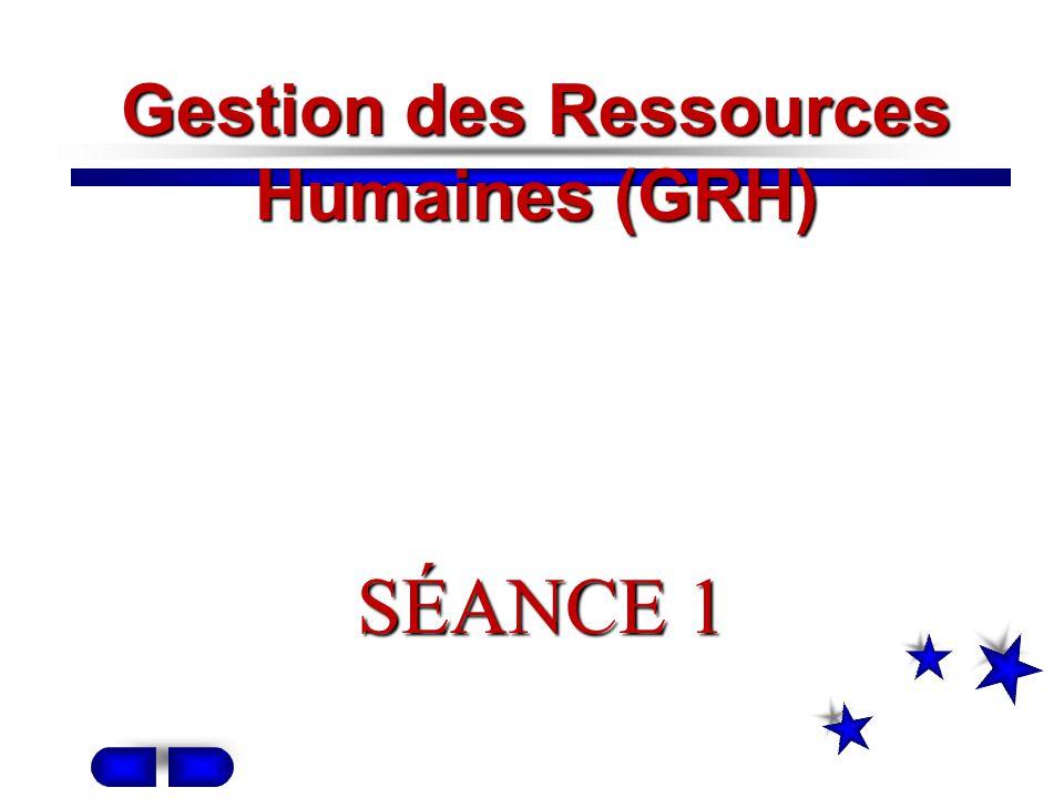 Gestion des Ressources Humaines (GRH) SÉANCE 1