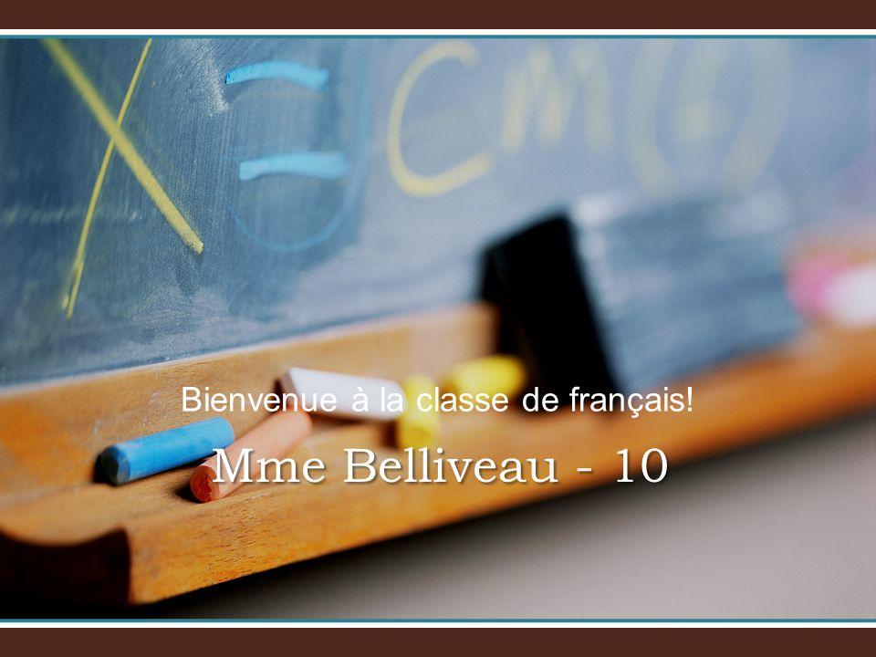 Bienvenue à la classe de français! Mme Belliveau - 10