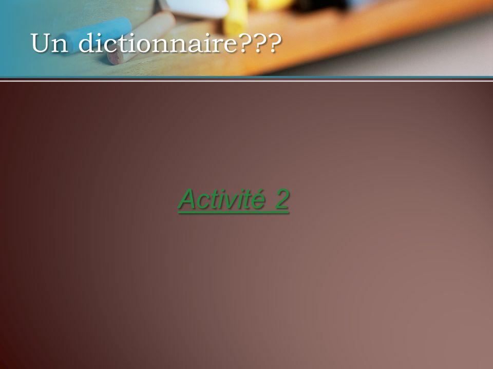 Un dictionnaire Activité 2 Activité 2