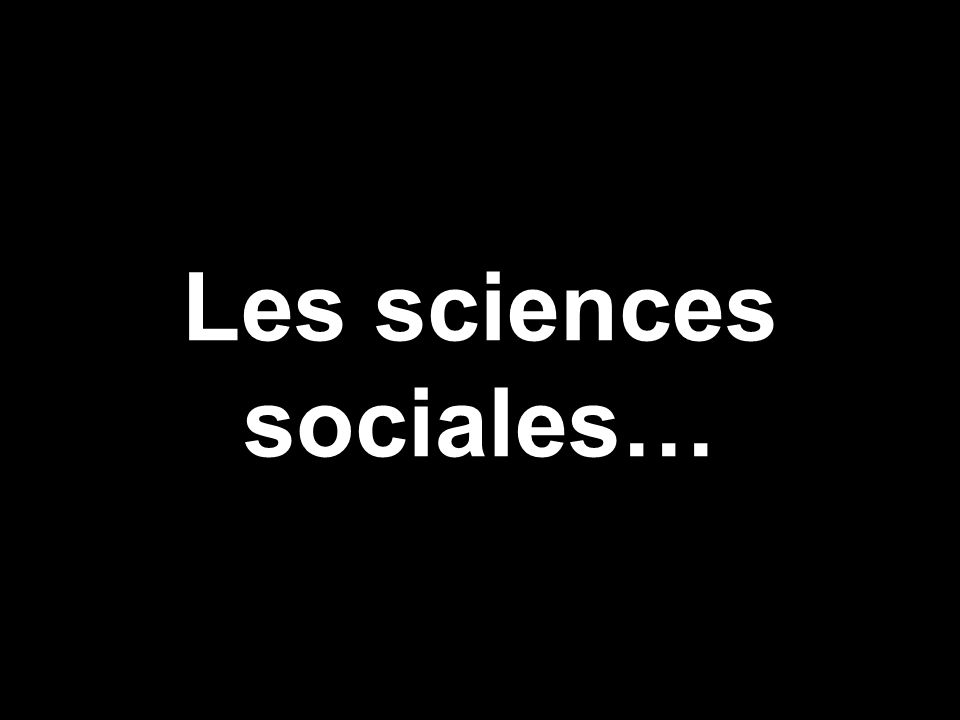 Les sciences sociales…