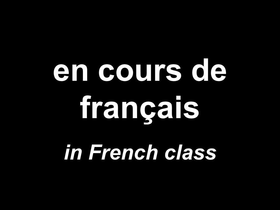 en cours de français in French class