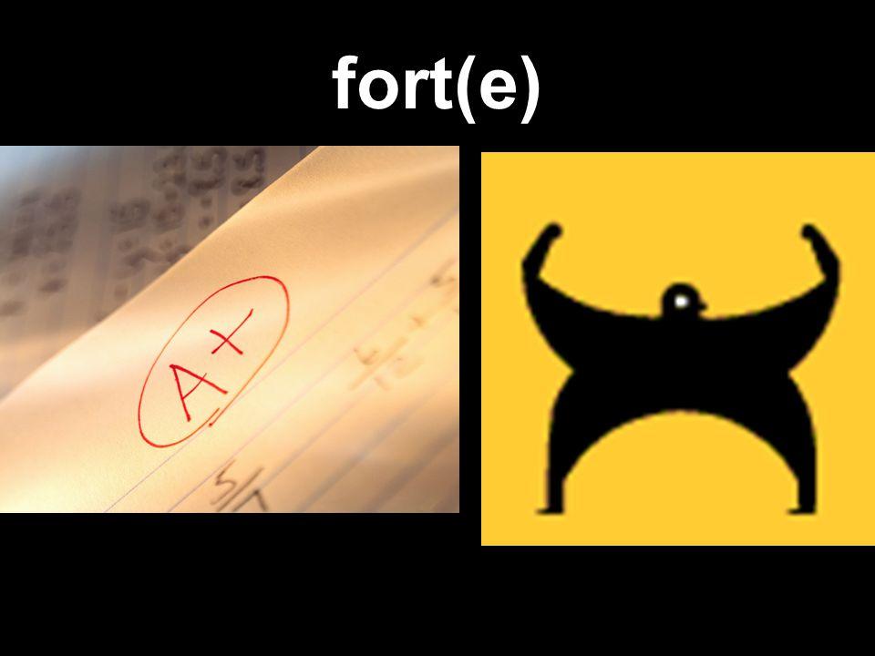 fort(e)