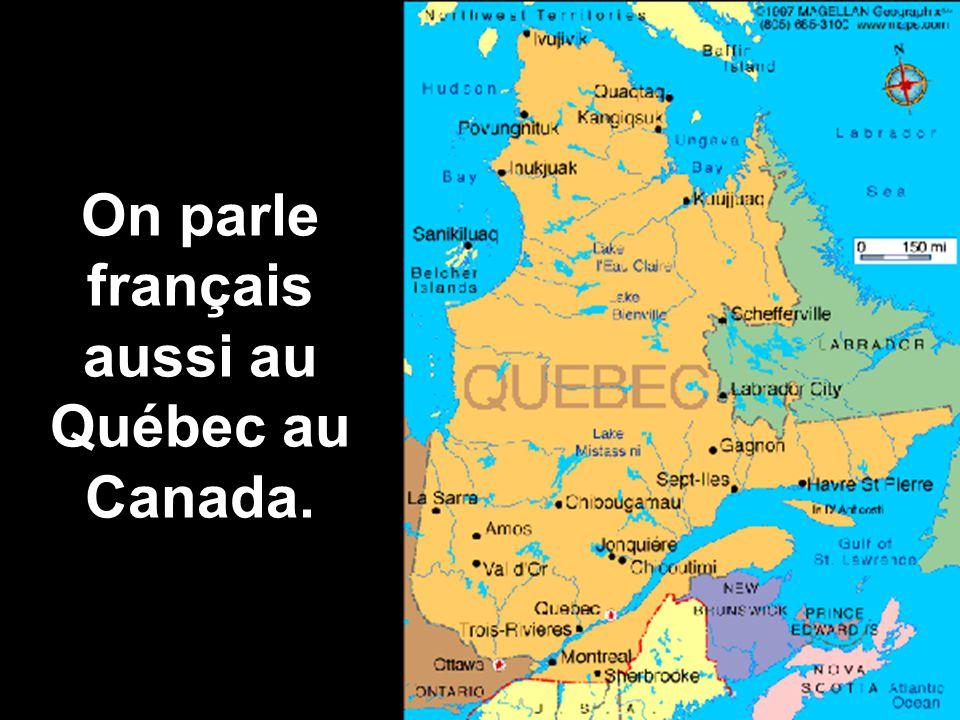 On parle français aussi au Québec au Canada.
