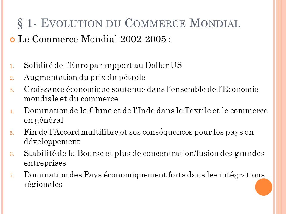 § 1- E VOLUTION DU C OMMERCE M ONDIAL Le Commerce Mondial 2002-2005 : 1. Solidité de lEuro par rapport au Dollar US 2. Augmentation du prix du pétrole