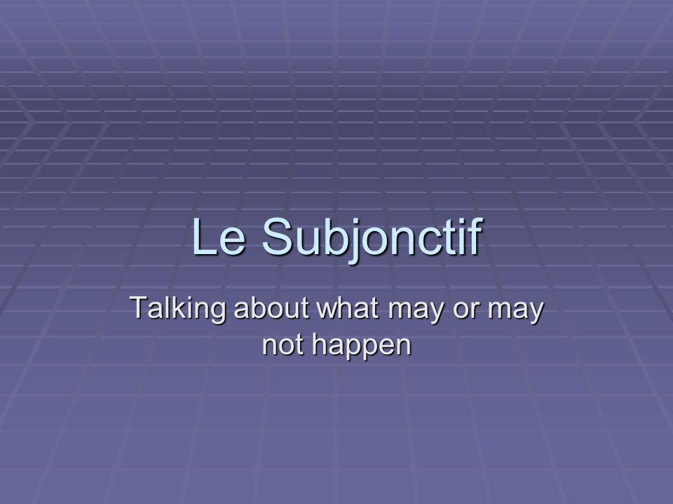 When to use le subjonctif… To express an action that depends on something else and it is therefore not known if the action will definitely occur.