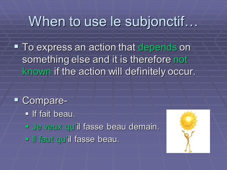 QUE A clause containing the subjonctif is always introduced by an expression that includes que.