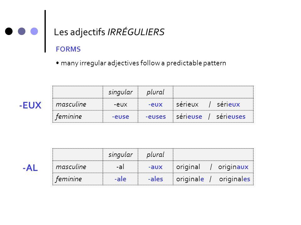 Les adjectifs IRRÉGULIERS FORMS many irregular adjectives follow a predictable pattern singularplural masculine-eux sérieux / sérieux feminine-euse-eu