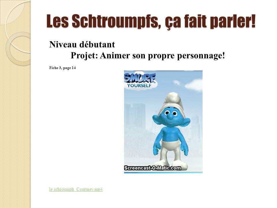 Les Schtroumpfs, ça fait parler! Niveau débutant Projet: Animer son propre personnage! Fiche 3, page 14 le schroumph_Courtney.mp4