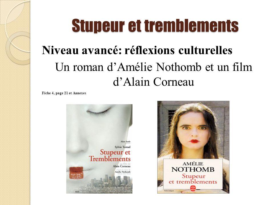 Stupeur et tremblements Niveau avancé: réflexions culturelles Un roman dAmélie Nothomb et un film dAlain Corneau Fiche 4, page 21 et Annexes