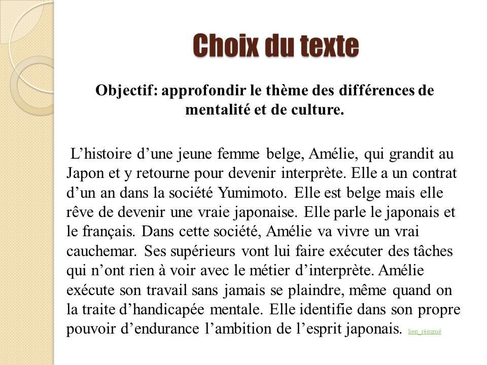 Choix du texte Objectif: approfondir le thème des différences de mentalité et de culture. Lhistoire dune jeune femme belge, Amélie, qui grandit au Jap