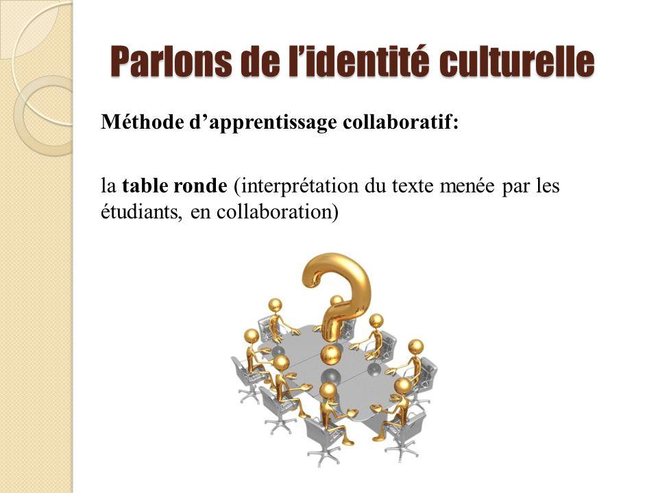 Parlons de lidentité culturelle Méthode dapprentissage collaboratif: la table ronde (interprétation du texte menée par les étudiants, en collaboration