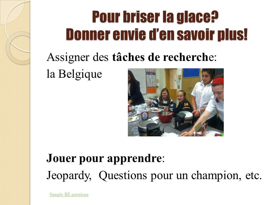 Pour briser la glace? Donner envie den savoir plus! Assigner des tâches de recherche: la Belgique Jouer pour apprendre: Jeopardy, Questions pour un ch