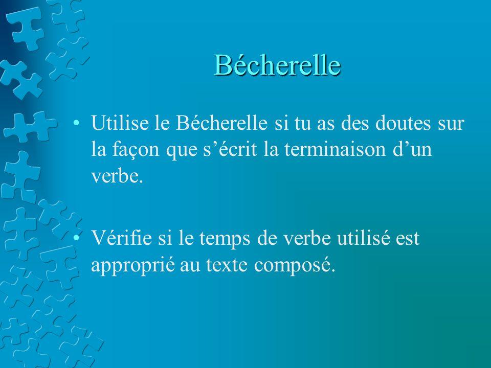 Bécherelle Utilise le Bécherelle si tu as des doutes sur la façon que sécrit la terminaison dun verbe.