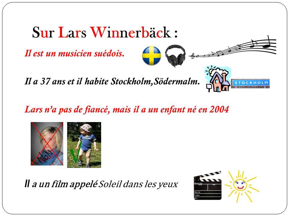 Sur Lars Winnerbäck : Il est un musicien suédois. Il a 37 ans et il habite Stockholm,Södermalm.